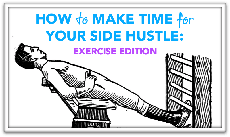 How to Make Time for Your Side Hustle